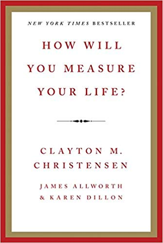 How Will You Measure Your Life? by Clayton Christensen