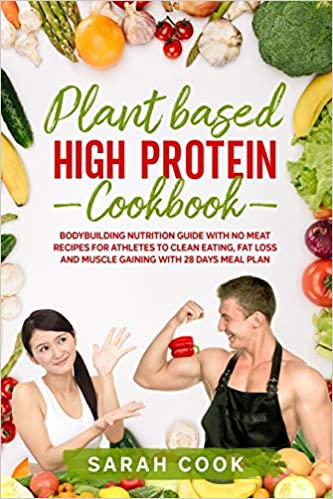 Plant Based High Protein Cookbook by Sarah Cook
