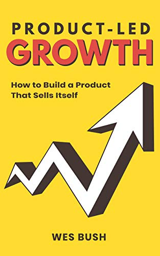Product-Led Growth by Wes Bush