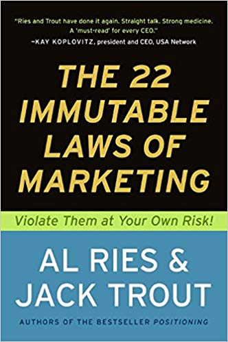 The 22 Immutable Laws of Marketing by Al Ries and Jack Trout
