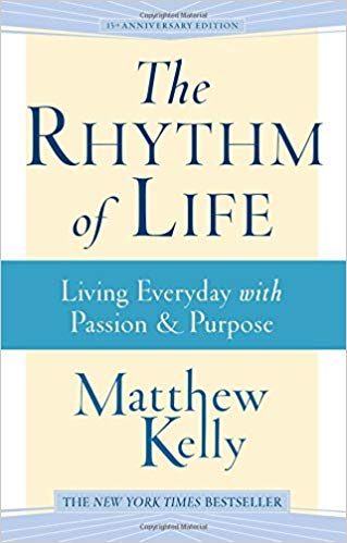 The Rhythm of Life by Matthew Kelly