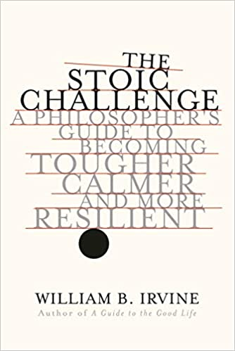 The Stoic Challenege by William B Irvine